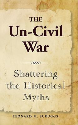The Un-Civil War : Shattering the Historical Myths by Leonard Scruggs (2011,...