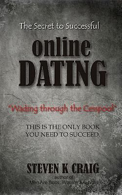 The Secret to Successful Online Dating : Wading Through the Cesspool by...