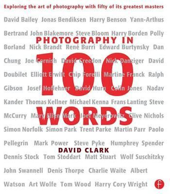 NEW Photography in 100 Words: Exploring the Art of Photography with Fifty of Its