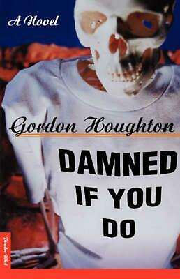 Damned If You Do by Gordon Houghton (English) Paperback Book Free Shipping!
