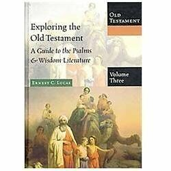 Exploring the Old Testament Vol. 3 : A Guide to the Psalms and Wisdom...