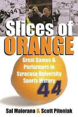 Slices of Orange: Great Games and Performers in Syracuse University Sports Histo