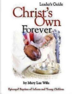 NEW Christ's Own Forever: Episcopal Baptism of Infants and Young Children by Mar