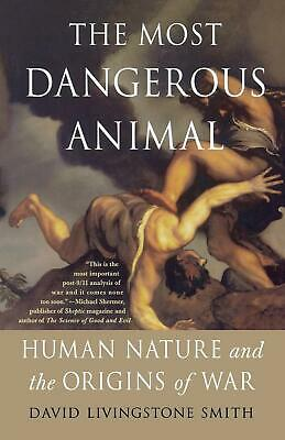 The Most Dangerous Animal: Human Nature and the Origins of War by David Livingst