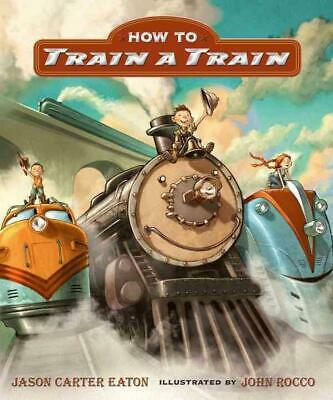 How to Train a Train by Jason Carter Eaton (English) Hardcover Book Free Shippin