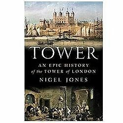 Tower : An Epic History of the Tower of London by Nigel Jones (2012, Hardcover)