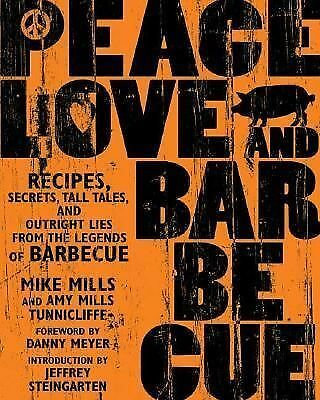 Peace, Love, and Barbecue : Recipes, Secrets, Tall Tales, and Outright Lies...