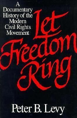 Let Freedom Ring : A Documentary History of the Modern Civil Rights Movement...