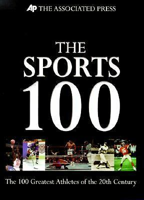 The Sports 100 : The 100 Greatest Athletes of the 20th Century and Their...
