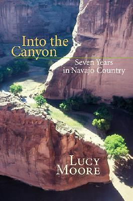 Into the Canyon: Seven Years in Navajo Country, Moore, Lucy, Good Book