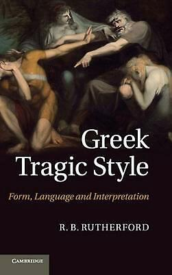 Greek Tragic Style: Form, Language and Interpretation by R B Rutherford (English