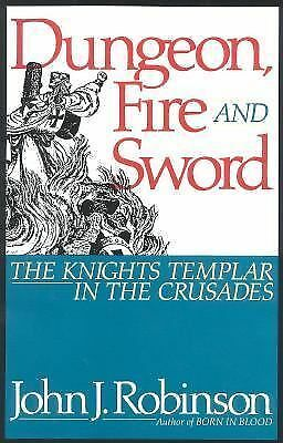 Dungeon, Fire and Sword : The Knights Templar in the Crusades by John J....