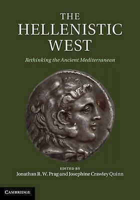 Hellenistic West: Rethinking the Ancient Mediterranean by Jonathan R W Prag (Eng