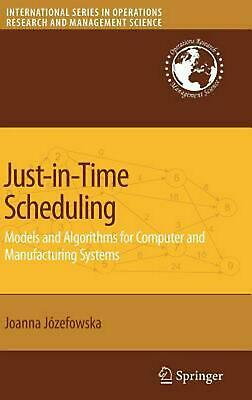 Just-In-Time Scheduling: Models and Algorithms for Computer and Manufacturing Sy