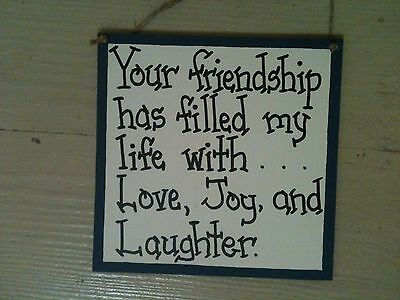 Your friendship has filled my life with Love, Joy & Laughter friend sign country