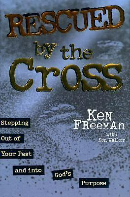 Rescued by the Cross : Stepping Out of Your Past and into God's Purpose by...