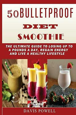 50 Bulletproof Diet Smoothie: The Ultimate Guide to Losing Up to a Pounds a Day,