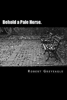 Behold a Pale Horse: World Depopulation by Robert Greyeagle (English) Paperback