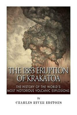 The 1883 Eruption of Krakatoa: The History of the World's Most Notorious Volcani