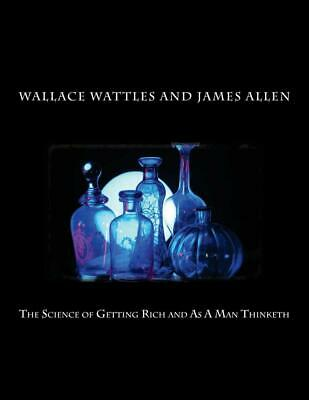 The Science of Getting Rich and as a Man Thinketh by Wallace Delois Wattles (Eng