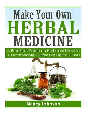 Make Your Own Herbal Medicine A Practical Guide On Herbs And How To Create Simp
