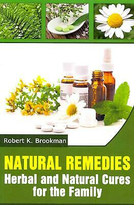 Natural Remedies: Herbal and Natural Cures for the Family by Robert K. Brookman