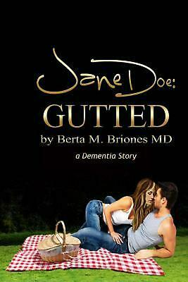 NEW Jane Doe: Gutted: A Dementia Story by Dr Berta M. Briones MD Paperback Book