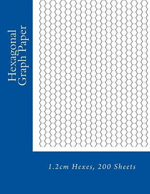 Hexagonal Graph Paper: 1.2cm Hexes, 200 Sheets by Paul M. Fleury (English) Paper