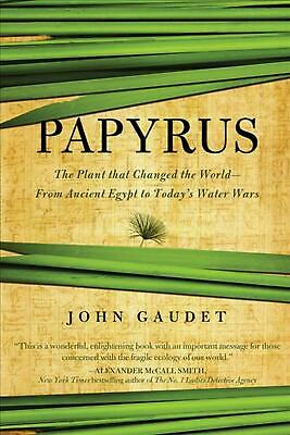 Papyrus: From Ancient Egypt to Today's Water Wars by John Gaudet (English) Paper