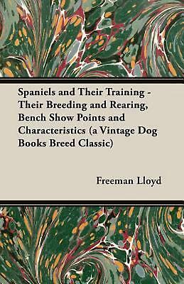 Spaniels and Their Training - Their Breeding and Rearing, Bench Show Points and