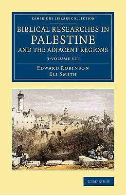 Biblical Researches in Palestine and the Adjacent Regions 3 Volume Set: A Journa