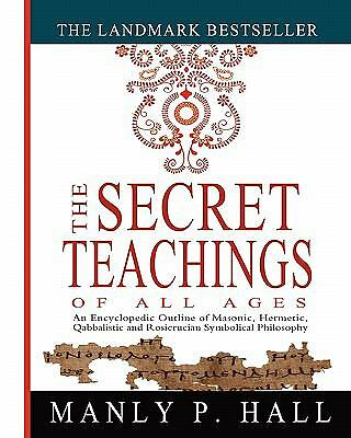 The Secret Teachings of All Ages : An Encyclopedic Outline of Masonic,...