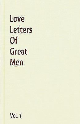 Love Letters of Great Men Vol. 1 by Mark Twain, Napoleon Bonaparte, George...