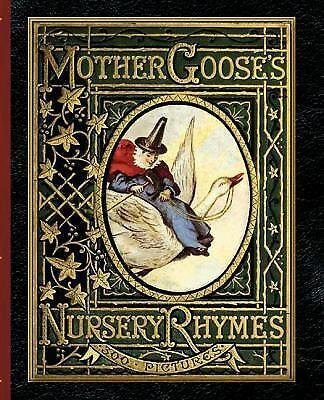 Mother Goose's Nursery Rhymes : A Collection of Alphabets, Rhymes, Tales, and...