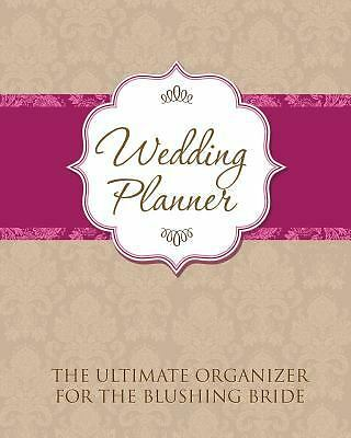 Wedding Planner : The Ultimate Organizer for the Blushing Bride by Speedy...