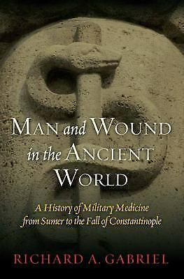 Man and Wound in the Ancient World : A History of Military Medicine from...