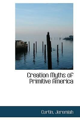 Creation Myths of Primitive America by Curtin Jeremiah Paperback Book (English)