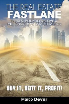 The Real Estate Fastlane : The Real Book to Become a Millionaire Real Estate...