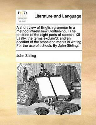 Short View of English Grammar in a Method Intirely New Conta: And an Account of
