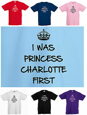 I WAS PRINCESS CHARLOTTE FIRST  Kids / Child's T-SHIRT. 3 to 15yr  +/- CROWN