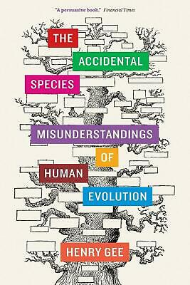 The Accidental Species: Misunderstandings of Human Evolution by Henry Gee (Engli
