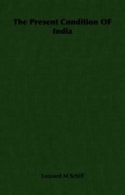 The Present Condition of India by Leonard M. Schiff (English) Paperback Book Fre