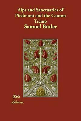 Alps and Sanctuaries of Piedmont and the Canton Ticino by Samuel Butler (English
