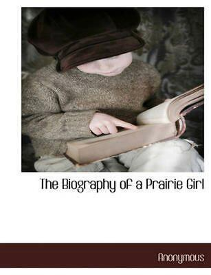 Biography of a Prairie Girl by Anonymous (English) Paperback Book Free Shipping!