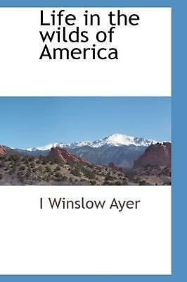 NEW Life in the Wilds of America by I. Winslow Ayer Paperback Book (English) Fre