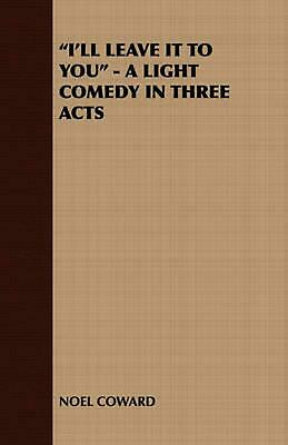 I'll Leave It to You - A Light Comedy in Three Acts by Coward Noel Coward (Engli
