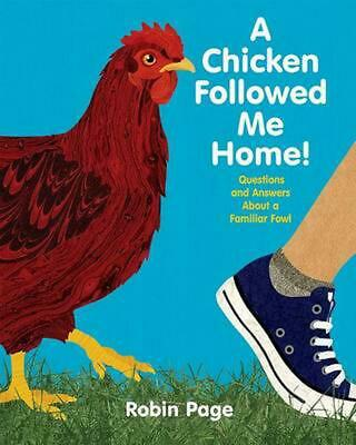 A Chicken Followed Me Home!: Questions and Answers about a Familiar Fowl by Robi