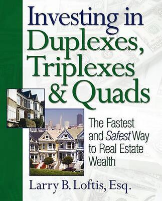 Investing in Duplexes, Triplexes & Quads: The Fastest and Safest Way to Real Est