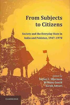 From Subjects to Citizens: Society and the Everyday State in India and Pakistan,