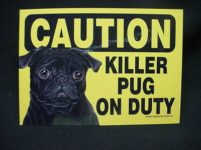 YELLOW CAUTION sign KILLER PUG ON DUTY black puppy DOG Plaque magnet NEW